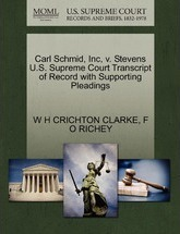 Carl Schmid, Inc, V. Stevens U.S. Supreme Court Transcript of Record with Supporting Pleadings
