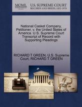 National Casket Company, Petitioner, V. the United States of America. U.S. Supreme Court Transcript of Record with Supporting Pleadings