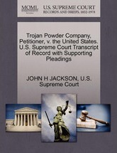 Trojan Powder Company, Petitioner, V. the United States. U.S. Supreme Court Transcript of Record with Supporting Pleadings