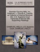 Sheridan Flouring Mills, Inc., Petitioner, V. Thomas K. Cassidy, as Collector of Internal Revenue, Etc. U.S. Supreme Court Transcript of Record with Supporting Pleadings