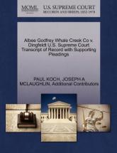 Albee Godfrey Whale Creek Co V. Dingfeldt U.S. Supreme Court Transcript of Record with Supporting Pleadings