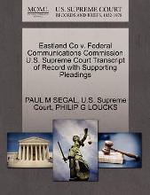 Eastland Co V. Federal Communications Commission U.S. Supreme Court Transcript of Record with Supporting Pleadings