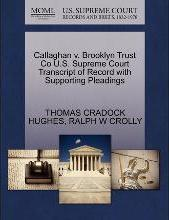 Callaghan V. Brooklyn Trust Co U.S. Supreme Court Transcript of Record with Supporting Pleadings