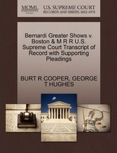 Bernardi Greater Shows V. Boston & M R R U.S. Supreme Court Transcript of Record with Supporting Pleadings