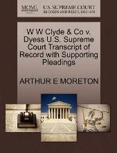 W W Clyde & Co V. Dyess U.S. Supreme Court Transcript of Record with Supporting Pleadings