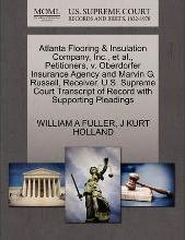 Atlanta Flooring & Insulation Company, Inc., et al., Petitioners, V. Oberdorfer Insurance Agency and Marvin G. Russell, Receiver. U.S. Supreme Court Transcript of Record with Supporting Pleadings