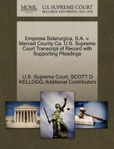 Empresa Siderurgica, S.A. V. Merced County CA. U.S. Supreme Court Transcript of Record with Supporting Pleadings
