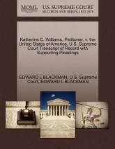 Katherine C. Williams, Petitioner, V. the United States of America. U.S. Supreme Court Transcript of Record with Supporting Pleadings
