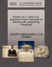 Kastar, Inc V. Clair U.S. Supreme Court Transcript of Record with Supporting Pleadings
