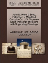 John N. Price & Sons, Petitioner, V. Maryland Casualty Co. U.S. Supreme Court Transcript of Record with Supporting Pleadings