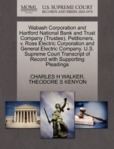 Wabash Corporation and Hartford National Bank and Trust Company (Trustee), Petitioners, V. Ross Electric Corporation and General Electric Company. U.S. Supreme Court Transcript of Record with Supporting Pleadings