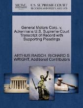 General Motors Corp. V. Ackermans U.S. Supreme Court Transcript of Record with Supporting Pleadings