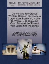 Denver and Rio Grande Western Railroad Company, a Corporation, Petitioner, V. John H. Wheat. U.S. Supreme Court Transcript of Record with Supporting Pleadings