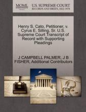 Henry S. Cato, Petitioner, V. Cyrus E. Silling, Sr. U.S. Supreme Court Transcript of Record with Supporting Pleadings