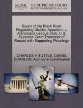 Board of the Black River Regulating District, Appellant, V. Adirondack League Club. U.S. Supreme Court Transcript of Record with Supporting Pleadings