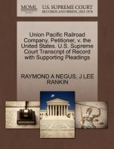 Union Pacific Railroad Company, Petitioner, V. the United States. U.S. Supreme Court Transcript of Record with Supporting Pleadings