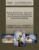 Boston & P R Corp V. New York, N H & H R Co U.S. Supreme Court Transcript of Record with Supporting Pleadings