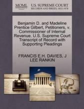 Benjamin D. and Madeline Prentice Gilbert, Petitioners, V. Commissioner of Internal Revenue. U.S. Supreme Court Transcript of Record with Supporting Pleadings