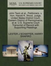 John Taxin et al., Petitioners, V. Hon. Harold K. Wood, Judge, United States District Court, Eastern District of Pennsylvania, et al. U.S. Supreme Court Transcript of Record with Supporting Pleadings
