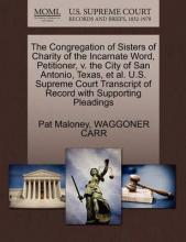 The Congregation of Sisters of Charity of the Incarnate Word, Petitioner, V. the City of San Antonio, Texas, et al. U.S. Supreme Court Transcript of Record with Supporting Pleadings