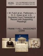 I. M. Futch et al., Petitioners, V. D. C. Greer et al. U.S. Supreme Court Transcript of Record with Supporting Pleadings