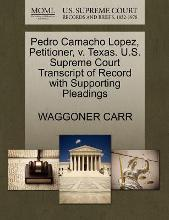 Pedro Camacho Lopez, Petitioner, V. Texas. U.S. Supreme Court Transcript of Record with Supporting Pleadings
