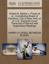 Robert B. Blaikie V. Power et al., Constituting Board of Elections, City of New York, et al. U.S. Supreme Court Transcript of Record with Supporting Pleadings