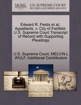 Edward R. Fields et al., Appellants, V. City of Fairfield. U.S. Supreme Court Transcript of Record with Supporting Pleadings