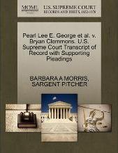 Pearl Lee E. George et al. V. Bryan Clemmons. U.S. Supreme Court Transcript of Record with Supporting Pleadings