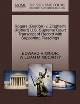 Rogers (Gordon) V. Zingheim (Robert) U.S. Supreme Court Transcript of Record with Supporting Pleadings
