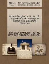 Bryant (Douglas) V. Illinois U.S. Supreme Court Transcript of Record with Supporting Pleadings