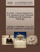N.L.R.B. V. Acme Industrial Co. U.S. Supreme Court Transcript of Record with Supporting Pleadings