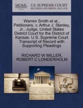 Warren Smith et al., Petitioners, V. Arthur J. Stanley, JR., Judge, United States District Court for the District of Kansas. U.S. Supreme Court Transcript of Record with Supporting Pleadings