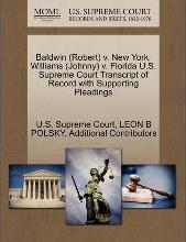 Baldwin (Robert) V. New York; Williams (Johnny) V. Florida U.S. Supreme Court Transcript of Record with Supporting Pleadings