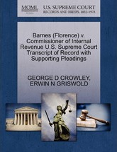 Barnes (Florence) V. Commissioner of Internal Revenue U.S. Supreme Court Transcript of Record with Supporting Pleadings