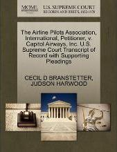 The Airline Pilots Association, International, Petitioner, V. Capitol Airways, Inc. U.S. Supreme Court Transcript of Record with Supporting Pleadings