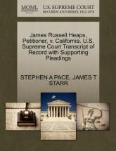 James Russell Heaps, Petitioner, V. California. U.S. Supreme Court Transcript of Record with Supporting Pleadings