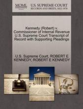 Kennedy (Robert) V. Commissioner of Internal Revenue U.S. Supreme Court Transcript of Record with Supporting Pleadings
