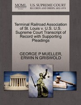Terminal Railroad Association of St. Louis V. U.S. U.S. Supreme Court Transcript of Record with Supporting Pleadings