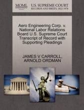 Aero Engineering Corp. V. National Labor Relations Board U.S. Supreme Court Transcript of Record with Supporting Pleadings