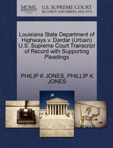 Louisiana State Department of Highways V. Dardar (Urbain) U.S. Supreme Court Transcript of Record with Supporting Pleadings