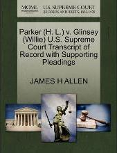 Parker (H. L.) V. Glinsey (Willie) U.S. Supreme Court Transcript of Record with Supporting Pleadings