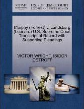 Murphy (Forrest) V. Landsburg (Leonard) U.S. Supreme Court Transcript of Record with Supporting Pleadings