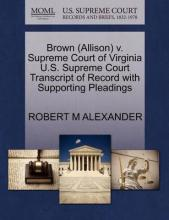 Brown (Allison) V. Supreme Court of Virginia U.S. Supreme Court Transcript of Record with Supporting Pleadings