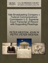 Yale Broadcasting Company V. Federal Communications Commission U.S. Supreme Court Transcript of Record with Supporting Pleadings