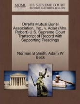 Orrell's Mutual Burial Association, Inc., V. Adair (Mrs. Robert) U.S. Supreme Court Transcript of Record with Supporting Pleadings