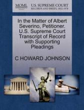 In the Matter of Albert Severino, Petitioner. U.S. Supreme Court Transcript of Record with Supporting Pleadings