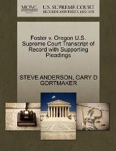 Foster V. Oregon U.S. Supreme Court Transcript of Record with Supporting Pleadings