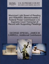 Municipal Light Board of Reading and Wakefield, Massachusetts V. Federal Power Commission U.S. Supreme Court Transcript of Record with Supporting Pleadings