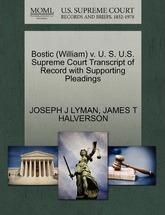 Bostic (William) V. U. S. U.S. Supreme Court Transcript of Record with Supporting Pleadings